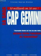 La Saga Cap Gemini ; L'Incroyable Histoire De L'Une Des Plus Belles Success Stories Francaises De L'Informatique - Couverture - Format classique