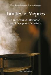 Laudes et Vêpres ; un chemin d'intériorité au fil des quatre Semaines - Couverture - Format classique