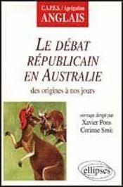 Le Debat Republicain En Australie Des Origines A Nos Jours Capes/Agregation Anglais - Intérieur - Format classique