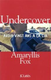 Undercover ; avoir vingt ans à la CIA - Couverture - Format classique