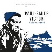 Paul-Emile Victor ; le rêve et l'action - Couverture - Format classique