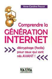 Comprendre la génération internet ; décryptage facile pour ceux qui sont nés avant - Intérieur - Format classique