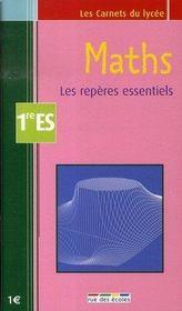 Maths ; les repères essentiels ; 1ère ES - Intérieur - Format classique