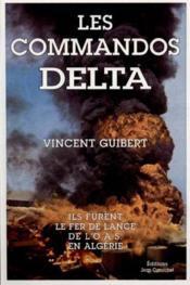 Les Commandos Delta Ils Furent Le Fer De Lance De Loas En Algerie - Couverture - Format classique