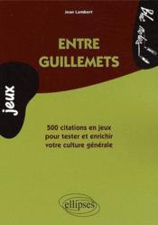 Entre guillemets ; 500 citations en jeux pour tester et enrichir sa culture générale - Couverture - Format classique