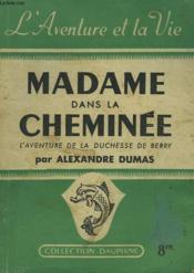 Madame Dans La Cheminee. L'Aventure De La Duchesse De Berry. - Couverture - Format classique