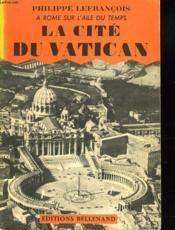 A Rome Sur L'Aile Du Temps. Tome I. La Cite Du Vatican. - Couverture - Format classique