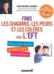 Finis les chagrins, les peurs et les colères avec l'EFT ; aidez votre enfant à mieux vivre ses émotions - Couverture - Format classique