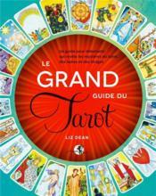 Le grand guide du Tarot ; un guide pour débutants qui révèle les mystères du tarot, des lames et des tirages - Couverture - Format classique