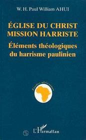 Eglise Du Christ Mission Harriste ; Elements Theologiques Du Harrisme Paulinien - Intérieur - Format classique