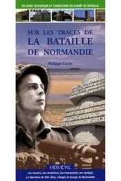 Sur les traces de la bataille de normandie - Couverture - Format classique