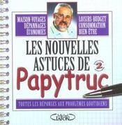 Les Nouvelles Astuces De Papytruc ; Toutes Les Reponses Aux Problemes Quotidiens - Intérieur - Format classique