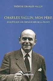 Charles Vallin, Mon Pere Enquete Sur Une Certaine Idee De La France - Couverture - Format classique