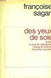 Des Yeux De Soie. La Diva, La Mort En Espadrilles, L'Etang De Solitude Et Autres Nouvelles. - Couverture - Format classique