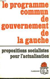 Le Programme Commun De Gouvernement De La Gauche. Propositions Socialistes Pour L'Actualisation. - Couverture - Format classique
