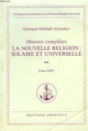 OEUVRES COMPLETES. TOME 24. LA NOUVELLE RELIGION : SOLAIRE ET UNIVERSELLE 2e PARTIE. - Couverture - Format classique