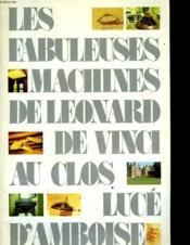 Les Fabuleuses Machines De Leonard De Vinci Au Cllos Luce D'Amboise - Couverture - Format classique
