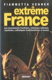 Extrême france ; les mouvements nationaux-radicaux, frontiste, royaliste, provie et catholiques traditionnalistes en france de 1981 à 2005 - Intérieur - Format classique