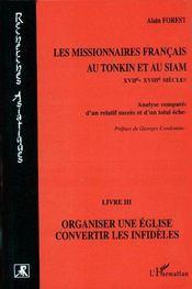 Les missionnaires français au Tonkin et au Siam t.3 ; organiser une église, convertir les infidèles - Couverture - Format classique