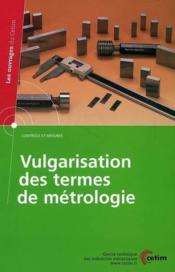 Vulgarisation des termes de metrologie controle et mesures les ouvrages du cetim 4c11 avec cdrom - Couverture - Format classique