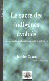 Le Sacre Des Indigenes Evolues ; Essai Sur Le Professionnalisation Politique - Intérieur - Format classique