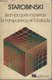 Collection Tel N° 6. Jean Jacques Rousseau La Transparence Et Lobstacle. - Couverture - Format classique