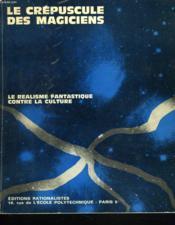 Le Crepuscule Des Magiciens. Le Realisme Fantastique Contre La Culture. - Couverture - Format classique