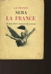 La France Sera La France Ce Que Veut Charles De Gaulle - Couverture - Format classique