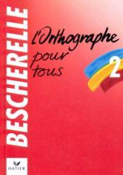 Bescherelle t.2 ; l'orthographe pour tous (editon 1990) - Couverture - Format classique
