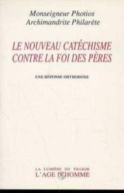 Le Nouveau Catechisme Contre La Foi Des Peres - Couverture - Format classique