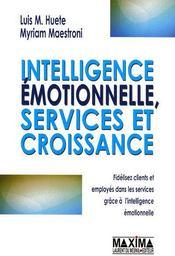 Intelligence émotionelle, services et croissance ; fidélisez clients et employés dans les services grâce à l'intelligence émotionnelle - Couverture - Format classique