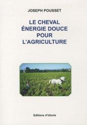 Le cheval, énergie douce pour l'agriculture - Couverture - Format classique