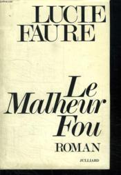 Le Malheur Fou. - Couverture - Format classique