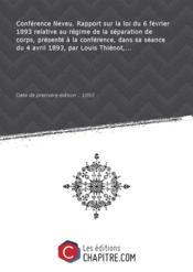 Conférence Neveu. Rapport sur la loi du 6 février 1893 relative au régime de la séparation de corps, présenté à la conférence, dans sa séance du 4 avril 1893, par Louis Thiénot,... [Edition de 1893] - Couverture - Format classique