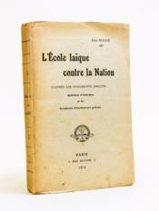 L'Ecole laïque contre la Nation. D'après les documents directs : Bulletins d'Amicales et de Syndicats d'Instituteurs publics - Couverture - Format classique