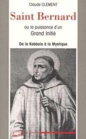 Saint Bernard ou la puissance d'un grand initié ; de la Cabale à la Mystique - Couverture - Format classique
