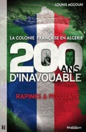 La colonie française en Algérie ; 200 ans d'inavouable ; rapines et péculats - Couverture - Format classique