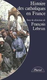 Histoire des catholiques en france - Couverture - Format classique