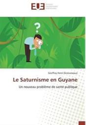 Le saturnisme en Guyane ; un nouveau problème de santé publique - Couverture - Format classique