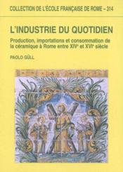 L'Industrie Du Quotidien Production, Importations Et Consommation De La Ceramique A Rome Entre Xive - Couverture - Format classique