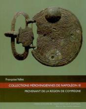 Collections merovingiennes de napoleon iii provenant de la region de compiegne - Couverture - Format classique