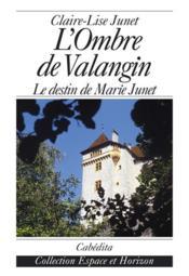 L'Ombre De Valangin,Le Destin De Marie Junet - Couverture - Format classique