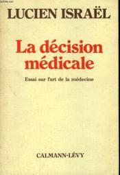 La Decision Medicale. Essai Sur L'Art De La Medecine. - Couverture - Format classique
