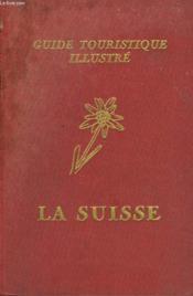 La Suisse - Guide Touristique Illustre - Couverture - Format classique