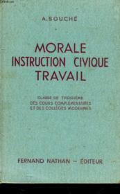 Morale Instruction Civique Travail - Classe De 3° Cours Complementaires Et Colleges Modernes - Couverture - Format classique