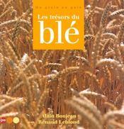 Les Tresors Du Ble ; Du Grain Au Pain - Intérieur - Format classique