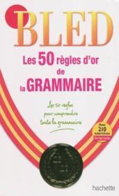 telecharger Bled – Les 50 Regles D'Or De La Grammaire livre PDF/ePUB en ligne gratuit