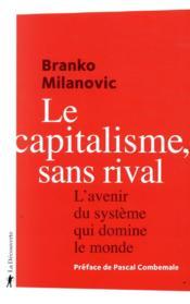 Le capitalisme, sans rival ; l'avenir du système qui domine le monde - Couverture - Format classique