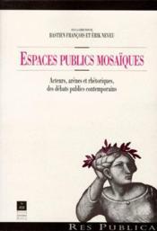 Espaces publics mosaiques acteurs, arenes et rhetoriques des debats publics contemporains - Couverture - Format classique