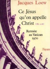 Ce Jésus qu'on appelle Christ, retraite au Vatican 1970 - Couverture - Format classique